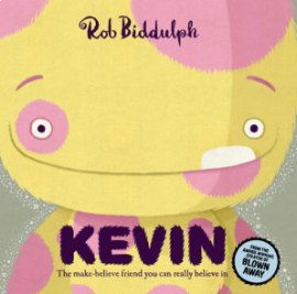 KEVIN : THE MAKE-BELIEVE FRIEND YOU CAN REALLY BELIEVE IN