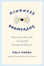 KINDNESS BOOMERANG by ORLY WAHBA how to save the world and yourself through 365 daily acts