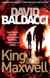 King and Maxwell Series: Finale to David Baldaccis phenomenal series: KING AND MAXWELL by DAVID BALDACCI