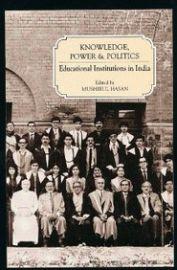 Knowledge Power & Politics Educational Institutions In India - Mushirul Hasan