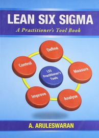 LEAN SIX SIGMA : A PRACTITIONER'S TOOL BOOK - LEE Practitioner's Tools : Define, Measure, Analyse, Improve, Control
