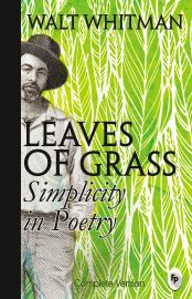 LEAVES OF GRASS : SIMPLICITY IN POETRY - COMPLETE VERSION