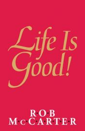 LIFE IS GOOD !