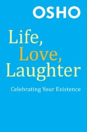 LIFE, LOVE, LAUGHTER : CELEBRATING YOUR EXISTENCE - INCLUDES DVD WITH AN ORIGINAL OSHO TALK
