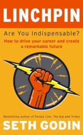 LINCHPIN - Are you indispensable? How to drive your career and create a remarkable future.