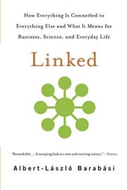 LINKED- HOW EVERYTHING IS CONNECTED TO EVERYTHING ELSE AND WHAT IT MEANS FOR BUSINESS-SCIENCE-AND EVERYDAY LIFE