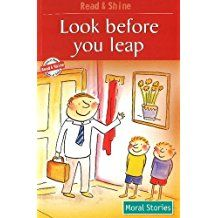 LOOK BEFORE YOU LEAP - MORAL STORIES- READ AND SHINE