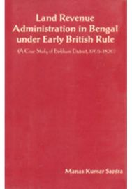 Land Revenue Administration in Bengal under Early, British Rule (1765-1820)