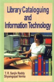Library Cataloguing and Information Technology - T. R. Sanjiv Reddy & Shyamgopal Verma