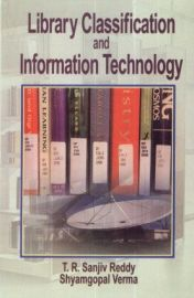 Library Classification and Information Technology - T. R. Sanjiv Reddy & Shyamgopal Verma