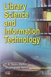 Library Science and Information Technology - T. R. Sanjiv Reddy & Shyamgopal Verma