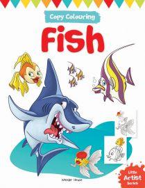 Little Artist Series - Fish : Copy Colouring Books