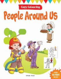 Little Artist Series - People Around Us : Copy Colouring Books