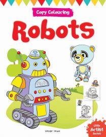 Little Artist Series - Robots : Copy Colouring Books
