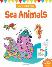 Little Artist Series - Sea Animals : Copy Colouring Books