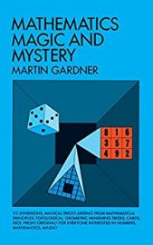 Dover Recreational Math : MATHEMATICS MAGIC AND MYSTERY - 115 Diversions, Magical Tricks arising from Mathematical Principles. Topological, Geometric Vanishing Tricks, Cards, Dice. Fresh! Original! For Everyone Interested in Numbers, Mathematics and Magic