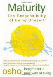 INSIGHTS FOR A NEW WAY OF LIVING : MATURITY : THE RESPONSIBILITY OF BEING ONESELF