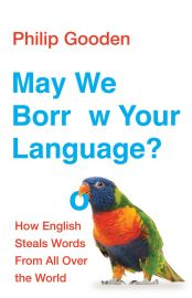 MAY WE BORROW YOUR LANGUAGE? - How English Steals Words From All Over The World