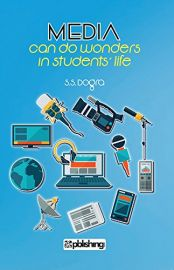 MEDIA Can Do Wonders in Student's Life - By S S Dogra