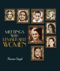 MEETINGS WITH REMARKABLE WOMEN by Karan Singh