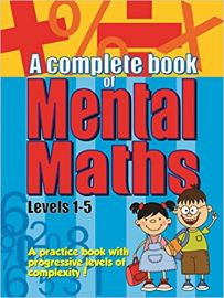 A Complete Book of MENTAL MATHS LEVELS 1-5 - A Practice book with progressive levels of complexity