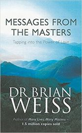 MESSAGES FROM THE MASTERS by DR BRIAN WEISS tapping into the power of love
