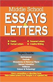 MIDDLE SCHOOL ESSAYS AND LETTERS - Essays, Formal Letters, Personal Letters, Creative Writing