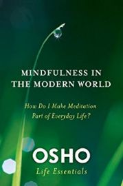 LIFE ESSENTIALS : MINDFULNESS IN THE MODERN WORLD : HOW DO I MAKE MEDITATION PART OF EVERYDAY LIFE ?