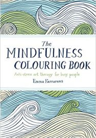 THE MINDFULNESS COLOURING BOOK by EMMA FARRARONS anti-stress art therapy for busy people