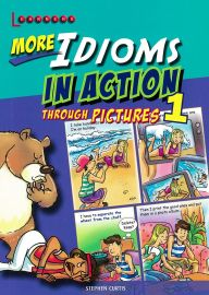 LEARNERS: MORE IDIOMS IN ACTION THROUGH PICTURES 1