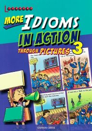 LEARNERS: MORE IDIOMS IN ACTION THROUGH PICTURES 3