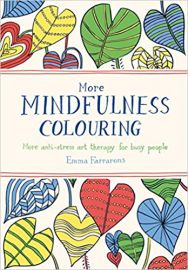 MORE MINDFULNESS COLOURING More Anti-stress art therapy for busy people by EMMA FARRARONS