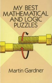 Dover Recreational Math : MY BEST MATHEMATICAL AND LOGIC PUZZLES