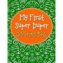 MY FIRST SUPER DUPER COLOURING BOOK