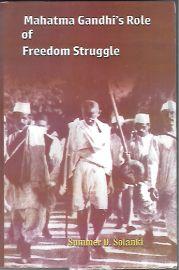 Mahatma Gandhi's Role of Freedom Struggle - Summer D. Solanki