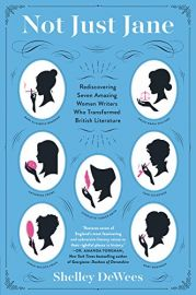 NOT JUST JANE : Rediscovering Seven Amazing Women Writers Wo Transformed British Literature - Charlotte Turner Smith, Helen Maria Williams, Mary Robinson, Catherine Crowe, Sara Coleridge, Dinah Mulock Craik and Mary Elizabeth Braddon.