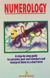 NUMEROLOGY : A STEP-BY-STEP GUIDE TO CALCULATE YOUR OWN NUMBERS AND INTERPRET THEM IN A CHART FORM