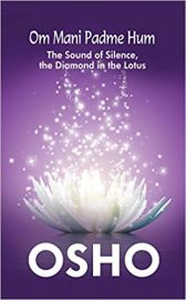 OM MANI PADME HUM by OSHO. The Sound of Silence, the Diamond in the Lotus.