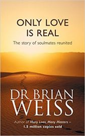 ONLY LOVE IS REAL by DR BRIAN WEISS the story of soulmates reunited