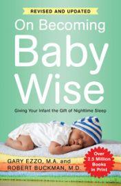 ON BECOMING BABYWISE BOOK I - Gary Ezzo & Robert BuckmanGIVING YOUR INFANT THE GIFT OF NIGHTTIME SLEEP