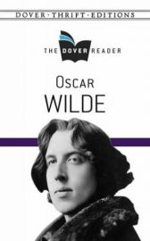 The Dover Reader - Dover Thrift Editions: OSCAR WILDE - Novel, Essay, Letter, Fairy Tales & Short Stories