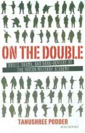 On The Double : Drills Drama And Dare Devilry - At The Indian Military Academy - TANUSHREE PODDER