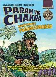 PARAM VIR CHAKRA: RAMASWAMY PARAMESHWARAN - MAJOR GENERAL IAN CARDOZO & RISHI KUMAR