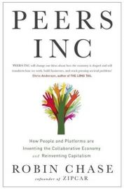 PEERS INC : How People and Platforms are Inventing the Collaborative Economy and Reinventing Capitalism