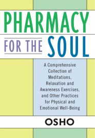 PHARMACY FOR THE SOUL : A COMPREHENSIVE COLLECTION OF MEDITATIONS, RELAXATION AND AWARENESS EXERCISES, AND OTHER PRACTICES FOR PHYSICAL AND EMOTIONAL WELL-BEING