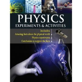 PHYSICS - EXPERIMENTS & ACTIVITIES - Includes amazing facts about the physical world, Physics experiments, Conclusions to support the facts