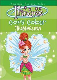 Amazing Fantasy Tales Princess Colouring Series: PRINCESS COPY COLOUR THUMBELINA