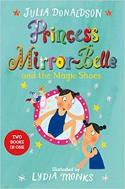 PRINCESS MIRROR-BELLE AND THE MAGIC SHOES by JULIA DONALDSON & LYDIA MONKS two books in one Bind Up Volume 2