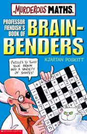 MURDEROUS MATHS: PROFESSOR FIENDISH'S BOOK OF BRAIN - BENDERS - PUZZLES TO TWIST YOUR BRAIN INTO A VARIETY OF SHAPES!