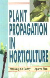 Plant Propagation in Horticulture - Mallikarjuna Reddy & Aparna Rao